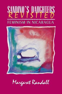 Sandino's Daughters Revisited: Feminism in Nicaragua - Randall, Margaret