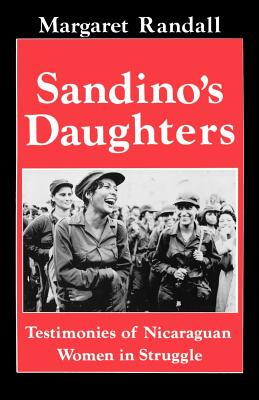 Sandino's Daughters: Testimonies of Nicaraguan Women in Struggle - Randall, Margaret