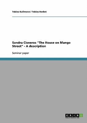 Sandra Cisneros The House on Mango Street - A description - Kollmann, Tobias, and Herbst, Tobias