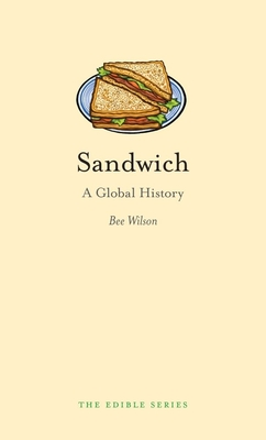 Sandwich: A Global History - Wilson, Bee