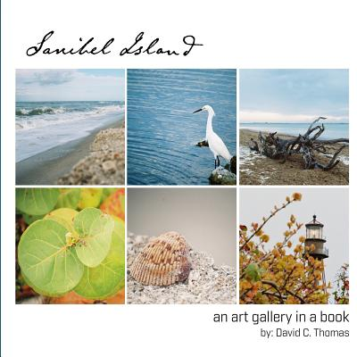 Sanibel Island: An Art Gallery in a Book - Thomas, David C, Dr.