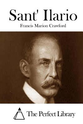 Sant' Ilario - Crawford, Francis Marion, and The Perfect Library (Editor)