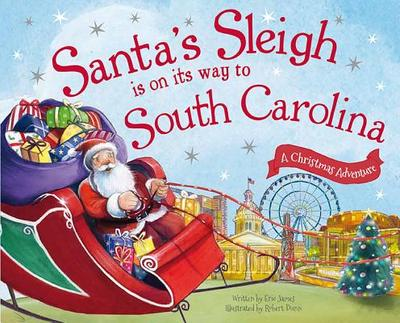 Santa's Sleigh Is on Its Way to South Carolina: A Christmas Adventure - James, Eric