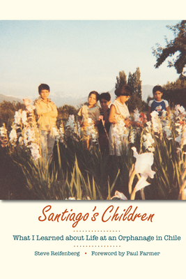 Santiago's Children: What I Learned about Life at an Orphanage in Chile - Reifenberg, Steve