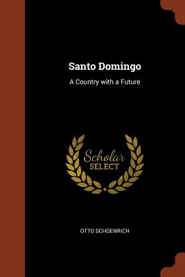 Santo Domingo: A Country with a Future - Schoenrich, Otto