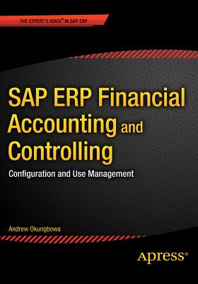 SAP ERP Financial Accounting and Controlling: Configuration and Use Management - Okungbowa, Andrew