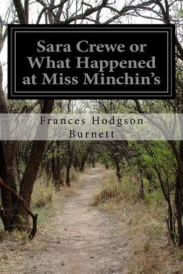 Sara Crewe or What Happened at Miss Minchin's - Burnett, Frances Hodgson