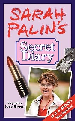 Sarah Palin's Secret Diary - Green, Joey