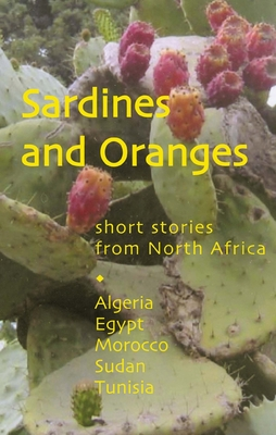 Sardines and Oranges: Short Stories from North Africa - Baqa, Latifa, and Bouzfour, Ahmed, and el-Charni, Rachida