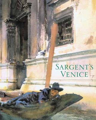 Sargent's Venice - Ormond, Richard, and Adelson, Warren