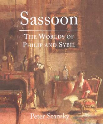 Sassoon: The Worlds of Philip and Sybil - Stansky, Peter, Professor