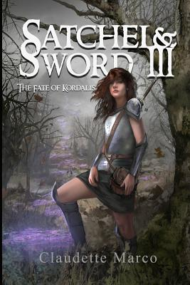 Satchel & Sword III: The Fate of Kordalis - Marco, Claudette, and Yehling, Robert (Editor)