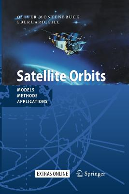 Satellite Orbits: Models, Methods and Applications - Montenbruck, Oliver, and Gill, Eberhard
