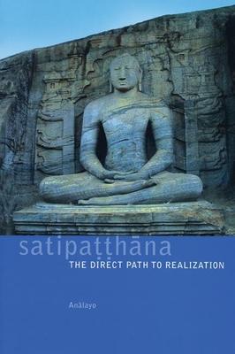 Satipatthana: The Direct Path to Realization - Analayo, Bhikkhu