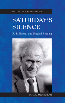 Saturday's Silence: R. S. Thomas and Paschal Reading - McLauchlan, Richard