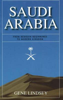 Saudi Arabia: From Bedouin Beginnings to Modern Kingdom - Lindsey, Gene