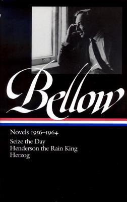Saul Bellow: Novels 1956-1964 (Loa #169): Seize the Day / Henderson the Rain King / Herzog - Bellow, Saul, and Wood, James (Editor)