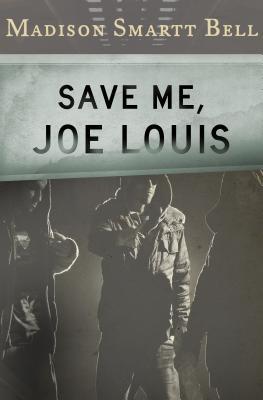 Save Me, Joe Louis - Bell, Madison Smartt