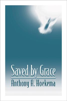 Saved by Grace - Hoekema, Anthony A