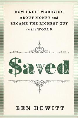 Saved: How I Quit Worrying about Money and Became the Richest Guy in the World - Hewitt, Ben