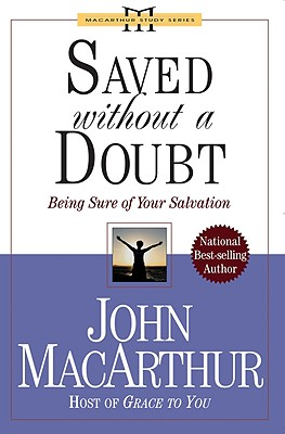 Saved Without a Doubt: Being Sure of Your Salvation - MacArthur, John