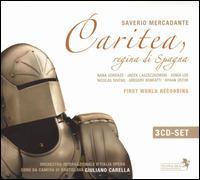 Saverio Mercadante: Caritea, Regina di Spagna - Ayhan Ustuk (vocals); Gregory Bonfatti (vocals); Jacek Laszczkowski (vocals); Nana Gordaze (vocals); Nicolas Rivenq (vocals);...