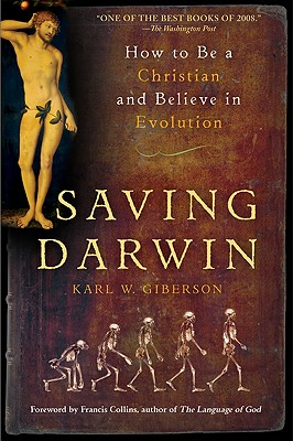 Saving Darwin: How to Be a Christian and Believe in Evolution - Giberson, Karl