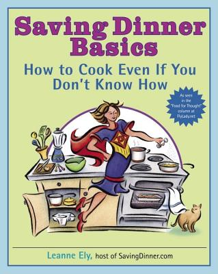Saving Dinner Basics: How to Cook Even If You Don't Know How - Ely, Leanne, Cnc