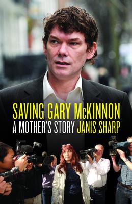 Saving Gary McKinnon: A Mother's Story - Sharp, Janis