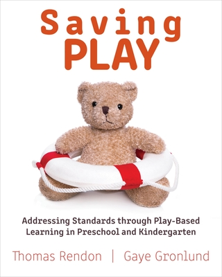 Saving Play: Addressing Standards Through Play-Based Learning in Preschool and Kindergarten - Rendon, Thomas