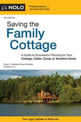 Saving the Family Cottage: A Guide to Succession Planning for Your Cottage, Cabin, Camp or Vacation Home - Hollander, Stuart, and Hollander, Rose, and Fry, David