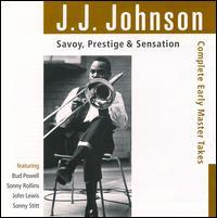 Savoy Prestige and Sensation: Complete Early Masters - J.J. Johnson
