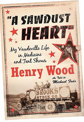 Sawdust Heart: My Vaudeville Life in Medicine and Tent Shows - Fedo, Michael