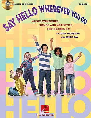 Say Hello Wherever You Go: Music Strategies, Songs and Activities for Grades K-2 - Jacobson, John