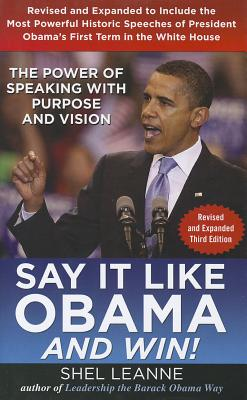 Say It Like Obama and Win!: The Power of Speaking with Purpose and Vision - Leanne, Shel