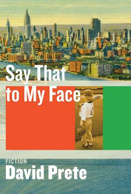 Say That to My Face: Fiction - Prete, David