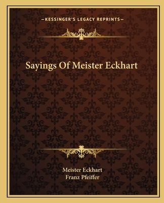 Sayings of Meister Eckhart - Eckhart, Meister, and Pfeiffer, Franz
