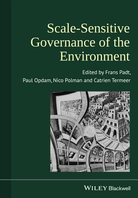 Scale-Sensitive Governance of the Environment - Padt, Frans J. (Editor), and Opdam, Paul F. (Editor), and Polman, Nico B. (Editor)