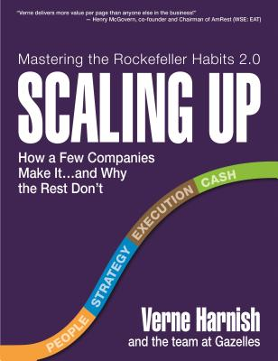 Scaling Up: How a Few Companies Make It...and Why the Rest Don't - Harnish, Verne