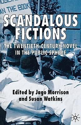 Scandalous Fictions: The Twentieth-Century Novel in the Public Sphere - Morrison, Jago, and Watkins, Susan