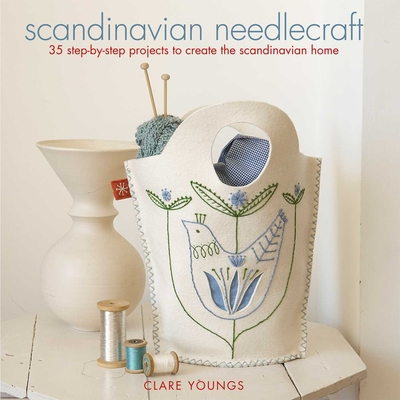 Scandinavian Needlecraft: 35 Step-By-Step Projects to Create the Scandinavian Home - Youngs, Clare