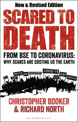 Scared to Death: From BSE to Global Warming: Why Scares are Costing Us the Earth - Booker, Christopher, and North, Richard