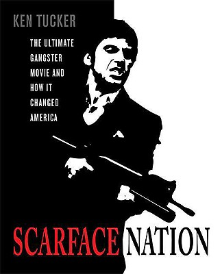 Scarface Nation: The Ultimate Gangster Movie and How It Changed America - Tucker, Ken