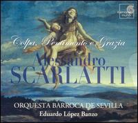 Scarlatti: Colpa, Pentimento e Grazia - Lola Casariego (mezzo-soprano); Mar�a Espada (soprano); Martin Oro (counter tenor); Orquesta Barroca de Sevilla;...