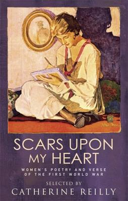 Scars Upon My Heart: Women's Poetry and Verse of the First World War - Reilly, Catherine (Consultant editor)