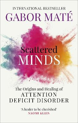 Scattered Minds: The Origins and Healing of Attention Deficit Disorder - Mate, Gabor, Dr.
