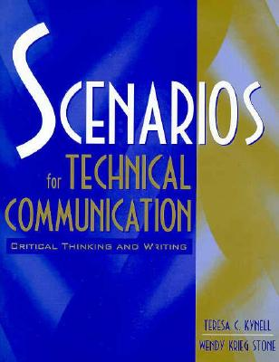 Scenarios for Technical Communication: Critical Thinking and Writing - Kynell, Teresa C, and Stone, Wendy Krieg