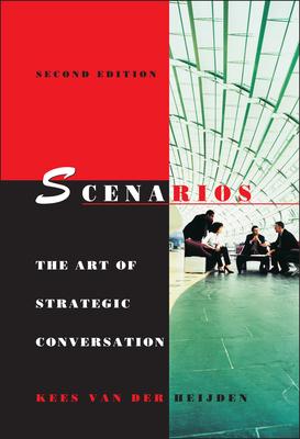 Scenarios: The Art of Strategic Conversation - Van Der Heijden, Kees