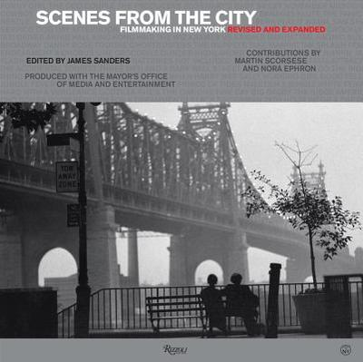 Scenes from the City: Filmmaking in New York. Revised and Expanded - Sanders, James (Editor), and Scorsese, Martin (Contributions by), and Ephron, Nora (Contributions by)