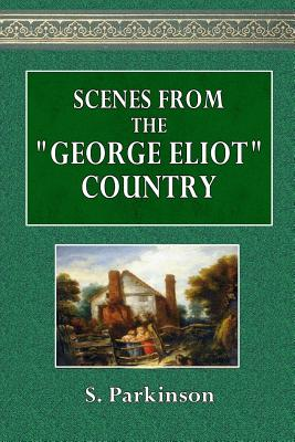 """Scenes from the """"george Eliot"""" Country - Parkinson, S"""